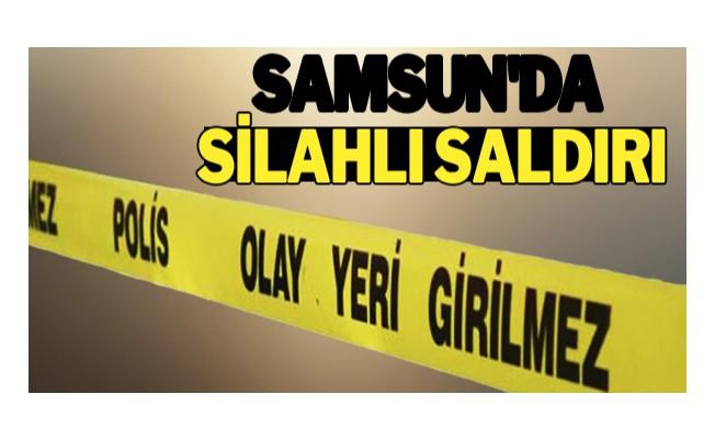 Samsun`da silahlı saldırı