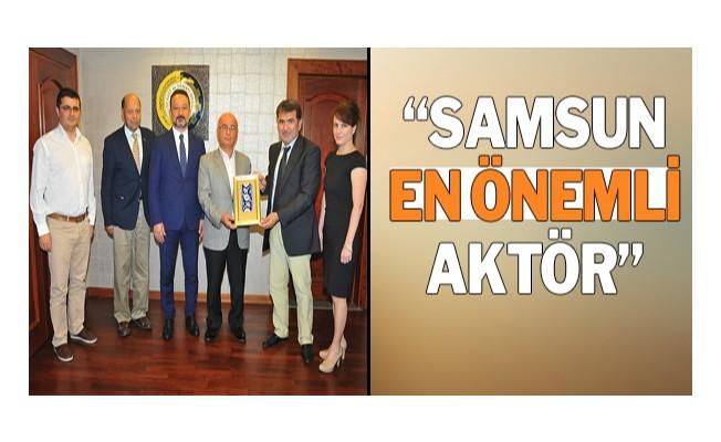 """""""Samsun, Karadeniz Bölgesi'nin en önemli aktörü"""""""