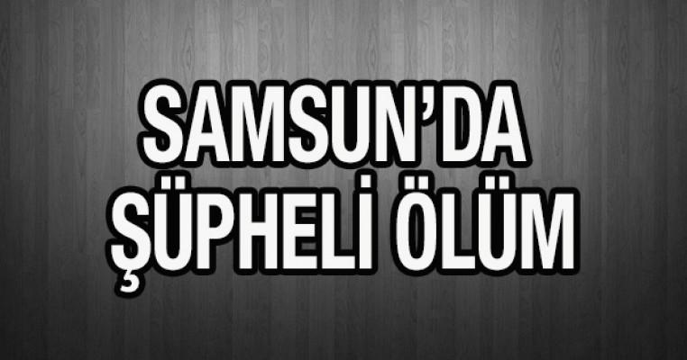 Samsun`da şüpheli ölüm