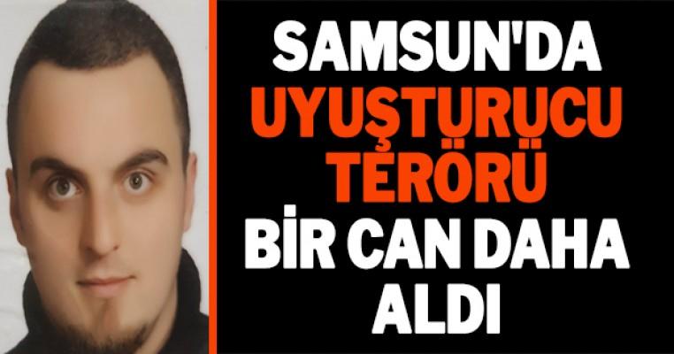Samsun'da uyuşturucu terörü bir can daha aldı