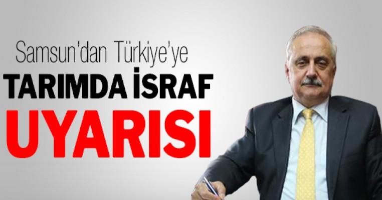 Samsun'dan Türkiye'ye 'Tarımda israf' uyarısı