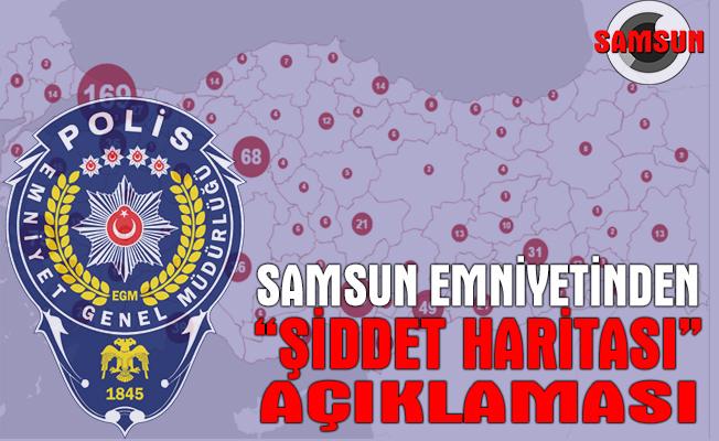 """Samsun İl Emniyet Müdürlüğünden """"şiddet haritası"""" açıklaması"""