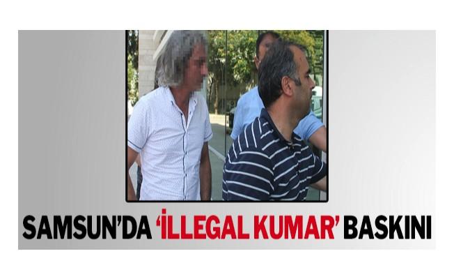 """Samsun'da """"illegal kumar"""" baskını"""