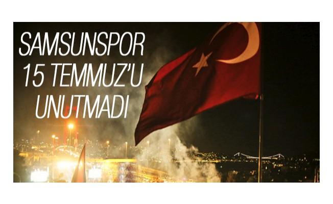 Samsunspor 15 Temmuz`u unutmadı