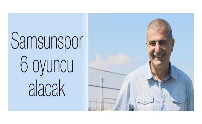 Samsunspor 6 oyuncu alacak