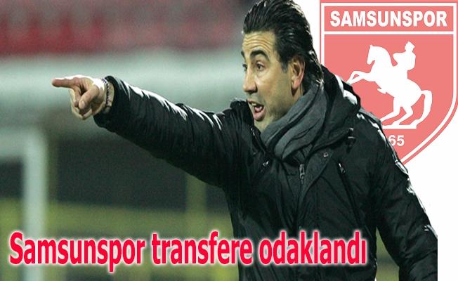 Samsunspor transfere odaklandı