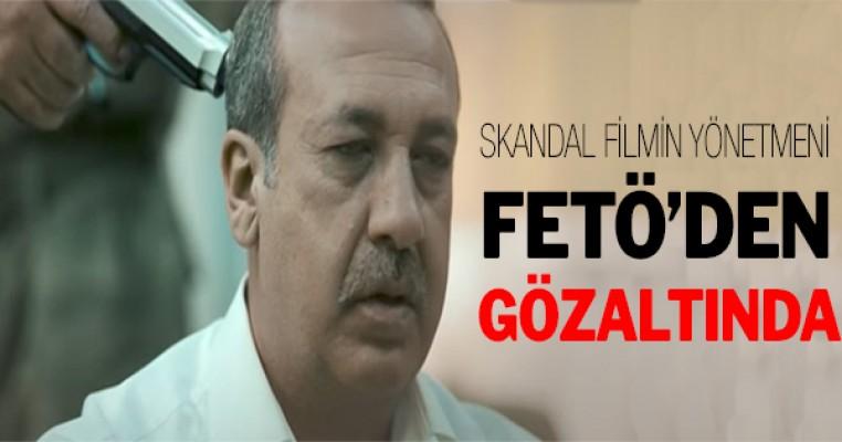 Skandal filmin yönetmeni Fetö`den gözaltında