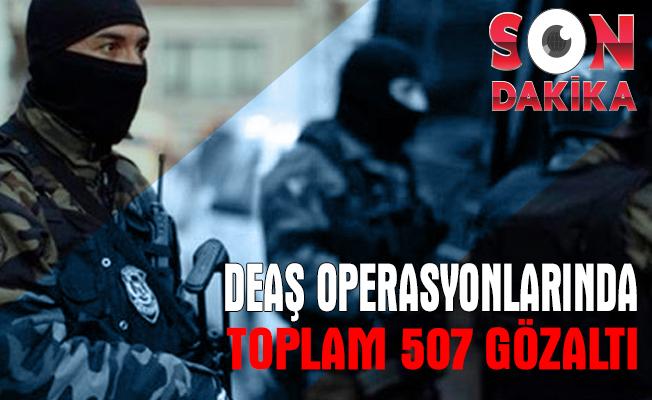 Terör örgütü DEAŞ'a yönelik 18 ilde düzenlenen operasyonlar kapsamında 507