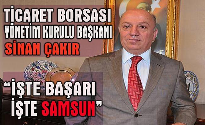 Ticaret Borsası Başkanı Sinan Çakır : İşte başarı, işte Samsun