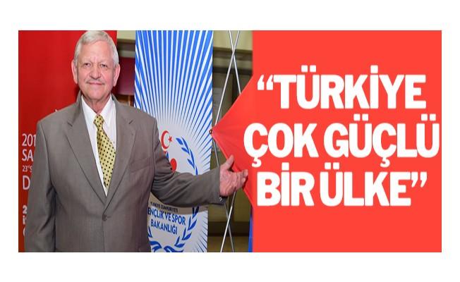 """""""Türkiye çok güçlü bir ülke"""""""