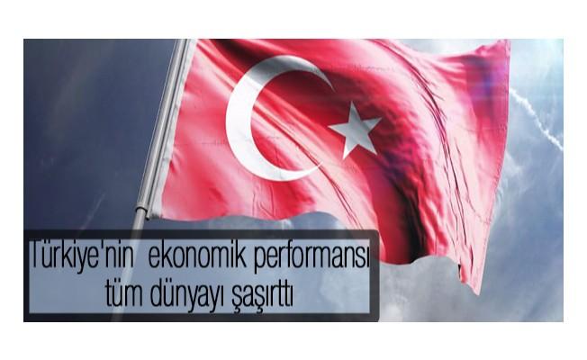 Türkiye`nin ekonomik performansı tüm dünyayı şaşırttı