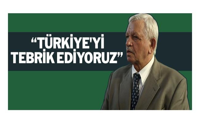 """""""Türkiye`yi tebrik ediyoruz"""""""