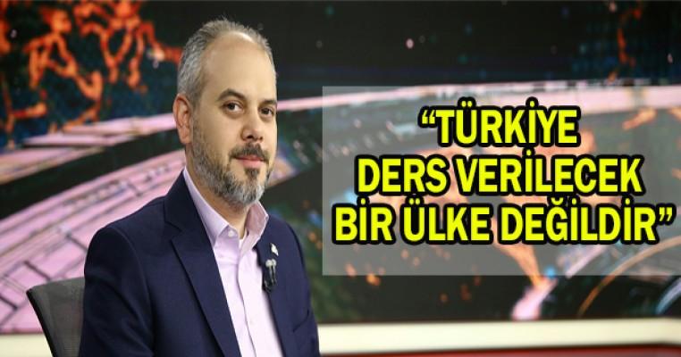 """""""Türkiye ders verilecek bir ülke değildir"""""""