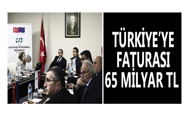 Türkiye'ye faturası 65 milyar TL