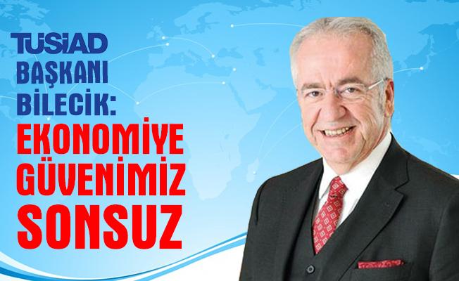 TÜSİAD Başkanı: Ekonomiye güvenimiz sonsuz