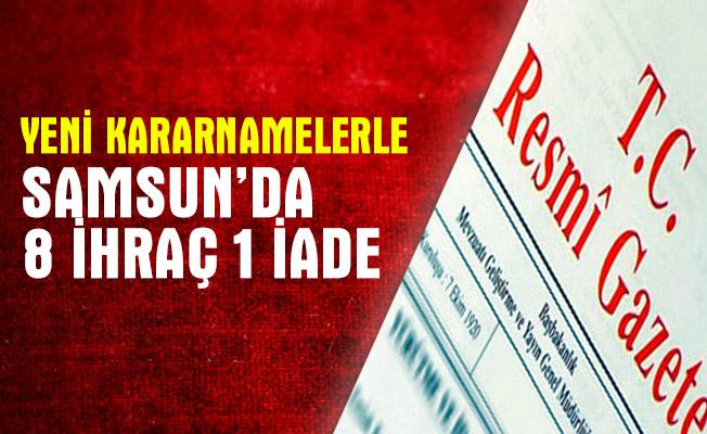 Yeni KHK kapsamında Samsun'da 8 kişi ihraç 1kişi iade edildi