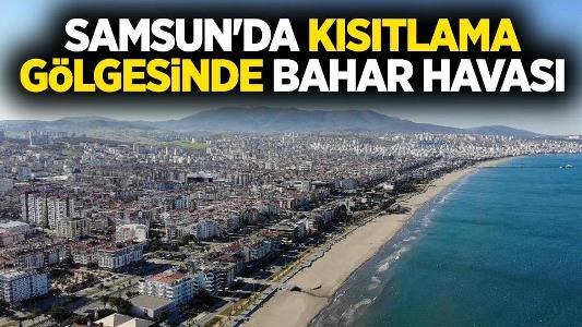 Samsun'da kısıtlamada yalancı bahar