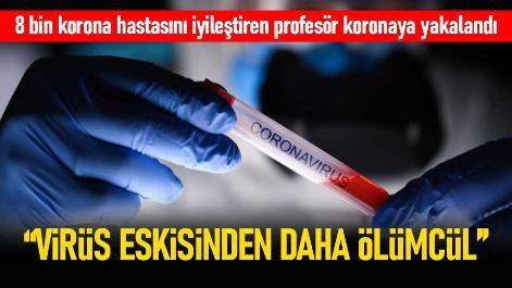 Prof Dr Özkaya: Virüs eskisinden daha ölümcül
