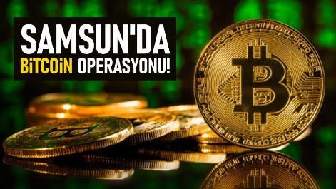 Samsun'da bitcoin operasyonu!