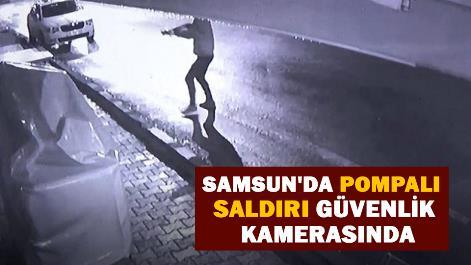Samsun'da pompalı saldırı güvenlik kamerasında