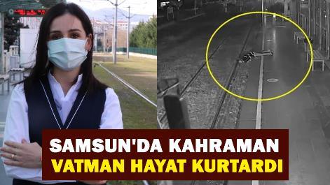 Samsun'da kahraman vatman hayat kurtardı