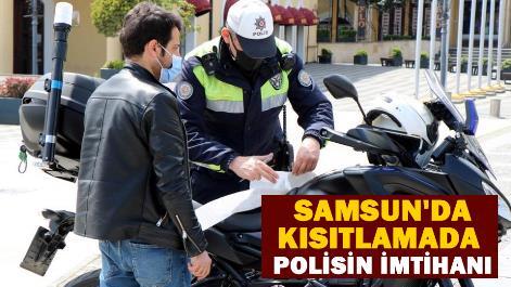 Samsun'da kısıtlamada polisin imtihanı