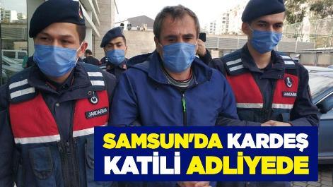 Samsun'da kardeş katili adliyede