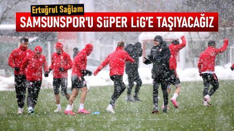 Ertuğrul Sağlam: Samsunspor'u Süper Lig'e taşıyacağız