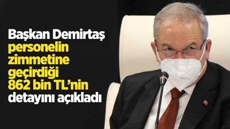 Başkan Demirtaş, personelin zimmetine geçirdiği 862 bin TL'nin detayını açıkladı