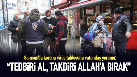 Samsun'da korona virüs tablosuna vatandaş yorumu