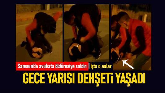 Samsun'da avukata sokak ortasında saldırı dehşeti kamerada