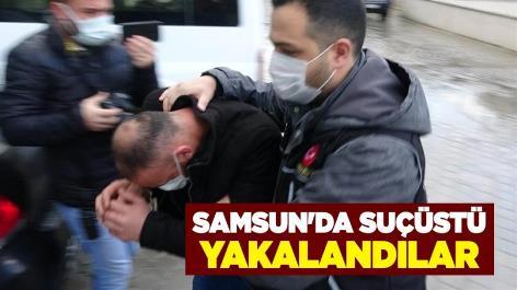 Samsun'da suçüstü yakalandılar