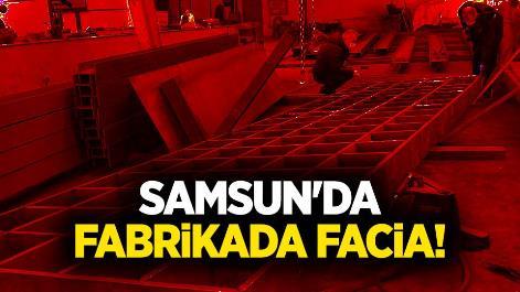 Samsun'da fabrikada facia!