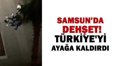 Samsun'da dehşet! Türkiye'yi ayağa kaldırdı
