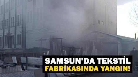 Samsun'da tekstil fabrikasında yangın!
