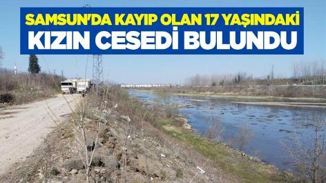 Samsun'da kayıp olan 17 yaşındaki kızın cesedi bulundu