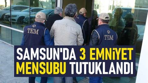 Samsun'da 3 emniyet mensubu tutuklandı