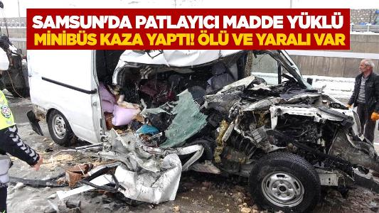 Samsun'da patlayıcı madde yüklü minibüs kaza yaptı! Ölü ve yaralı var
