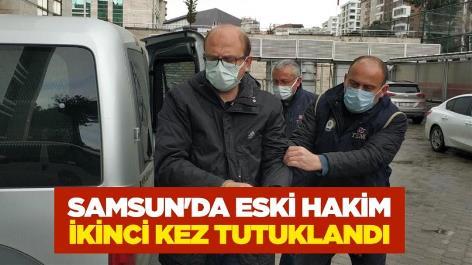 Samsun'da eski hakim ikinci kez tutuklandı