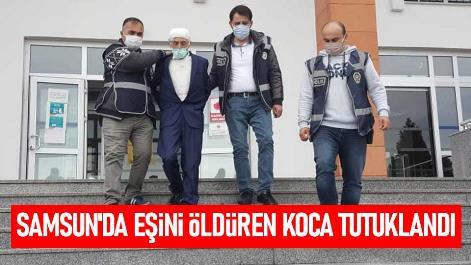 Samsun'da eşini öldüren koca tutuklandı