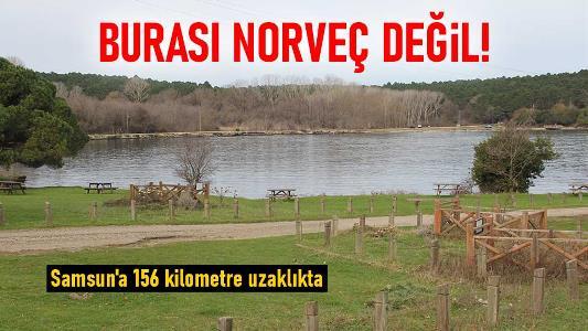 Burası Norveç değil! Samsun'a 156 kilometre uzaklıkta