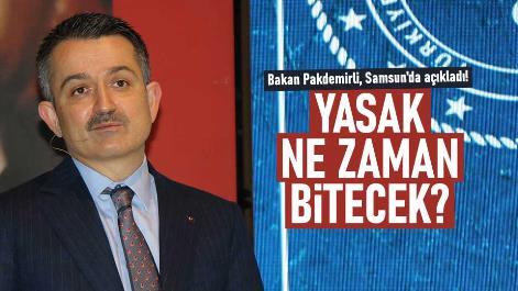 Bakan Pakdemirli, Samsun'da açıkladı! Yasak ne zaman bitecek