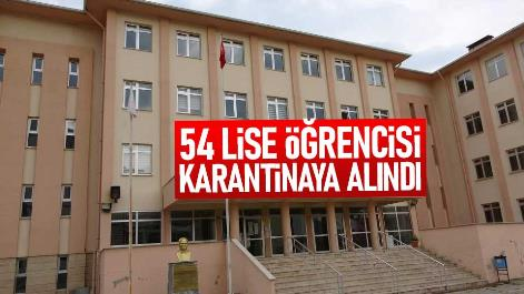 54 lise öğrencisi karantinaya alındı