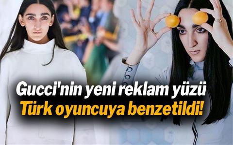 Gucci'nin yeni reklam yüzü Türk oyuncuya benzetildi!