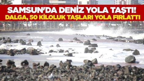 Samsun'da deniz yola taştı!