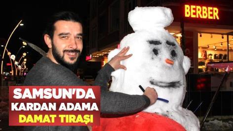 Samsun'da kardan adama damat tıraşı