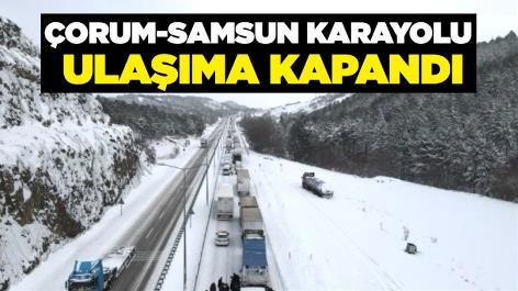 Çorum-Samsun karayolu ulaşıma kapandı