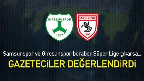 Samsunspor ve Giresunspor beraber Süper Lige çıkarsa