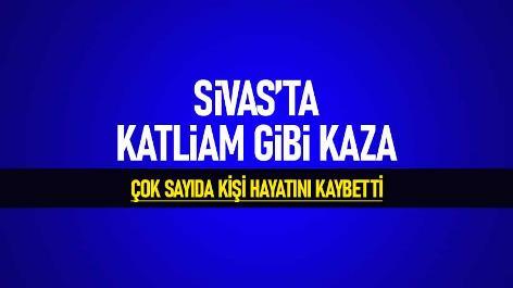 Sivas'ta katliam gibi kaza! Çok sayıda kişi hayatını kaybetti