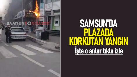 Samsun'da plazada korkutan yangın